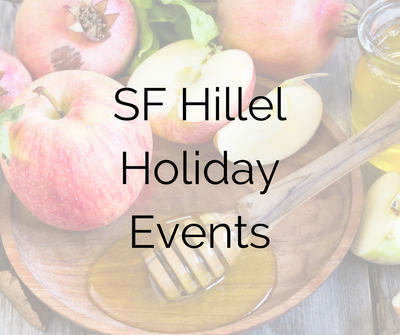 Want specific event dates and descriptions for all we've got planned? See SF Hillel Holiday Events.